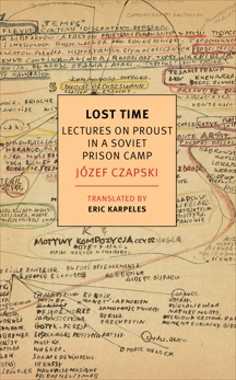 Lost Time: Lectures on Proust in a Soviet Prison Camp, Czapski, Jozef