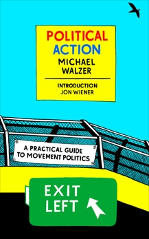 Political Action: A Practical Guide to Movement Politics, Walzer, Michael
