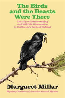 The Birds and the Beasts Were There: The Joys of Birdwatching and Wildlife  Observation in California's Richest Habitat, Millar, Margaret