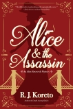 Alice and the Assassin: An Alice Roosevelt Mystery, Koreto, R. J.