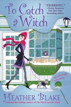 To Catch a Witch: A Wishcraft Mystery, Blake, Heather