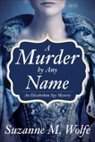 A Murder By Any Name: An Elizabethan Spy Mystery, Wolfe, Suzanne