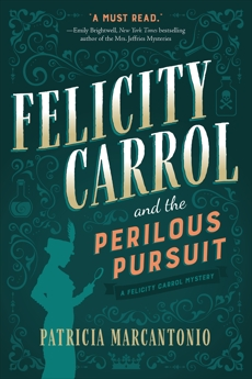 Felicity Carrol and the Perilous Pursuit: A Felicity Carrol Mystery, Marcantonio, Patricia