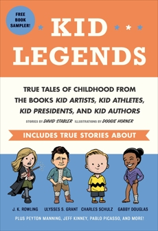 Kid Legends: True Tales of Childhood from the BooksKid Artists, Kid Athletes, Kid Presidents, and Kid Authors, Stabler, David