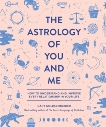 The Astrology of You and Me: How to Understand and Improve Every Relationship in Your Life, Goldschneider, Gary