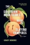 The Southern Book Club's Guide to Slaying Vampires: A Novel, Hendrix, Grady