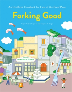 Forking Good: An Unofficial Cookbook for Fans of The Good Place, Segal, Stephen H. & Lupescu, Valya Dudycz