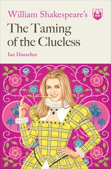 William Shakespeare's The Taming of the Clueless, Doescher, Ian
