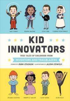 Kid Innovators: True Tales of Childhood from Inventors and Trailblazers, Stevenson, Robin