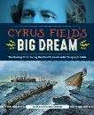 Cyrus Field's Big Dream: The Daring Effort to Lay the First Transatlantic Telegraph Cable, Cowan, Mary Morton