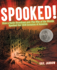 Spooked!: How a Radio Broadcast and The War of the Worlds Sparked the 1938 Invasion of America, Jarrow, Gail
