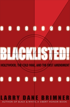 Blacklisted!: Hollywood, the Cold War, and the First Amendment, Brimner, Larry Dane