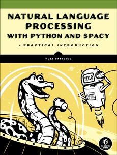 Natural Language Processing with Python and spaCy: A Practical Introduction, Vasiliev, Yuli