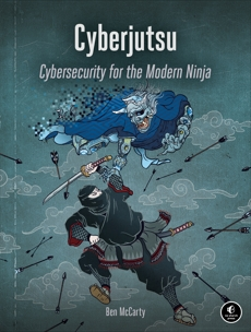 Cyberjutsu: Cybersecurity for the Modern Ninja, McCarty, Ben