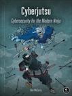 Cyberjutsu: Cybersecurity for the Modern Ninja, McCarty, Ben