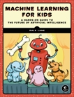 Machine Learning for Kids: A Project-Based Introduction to Artificial Intelligence, Lane, Dale