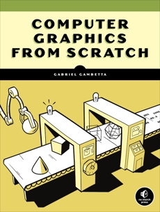 Computer Graphics from Scratch: A Programmer's Introduction to 3D Rendering, Gambetta, Gabriel