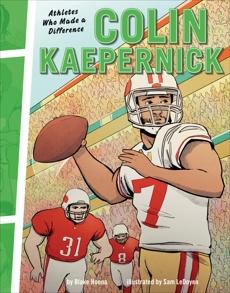 Colin Kaepernick: Athletes Who Made a Difference, Hoena, Blake