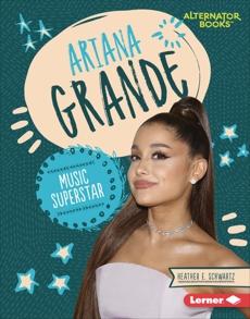 Ariana Grande: Music Superstar, Schwartz, Heather E.