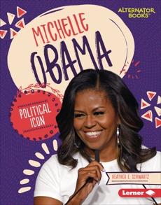 Michelle Obama: Political Icon, Schwartz, Heather E.