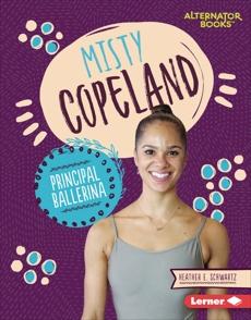 Misty Copeland: Principal Ballerina, Schwartz, Heather E.