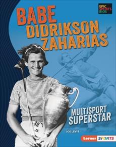 Babe Didrikson Zaharias: Multisport Superstar, Levit, Joe
