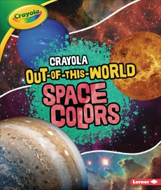 Crayola ® Out-of-This-World Space Colors, Waxman, Laura Hamilton