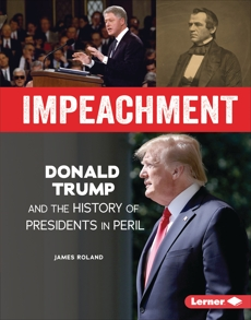 Impeachment: Donald Trump and the History of Presidents in Peril, Roland, James