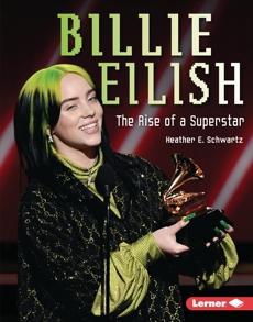 Billie Eilish: The Rise of a Superstar, Schwartz, Heather E.