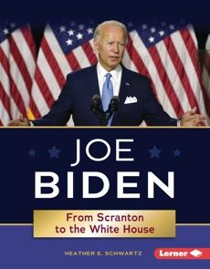 Joe Biden: From Scranton to the White House, Schwartz, Heather E.