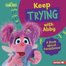 Keep Trying with Abby: A Book about Persistence, Colella, Jill