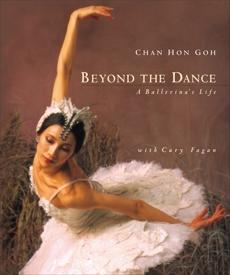 Beyond the Dance: A Ballerina's Life, Fagan, Cary & Goh, Chan Hon & Goh, Chan Hon