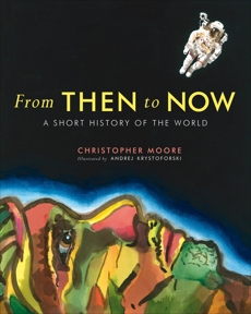 From Then to Now: A Short History of the World, Moore, Christopher