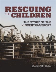 Rescuing the Children: The Story of the Kindertransport, Hodge, Deborah