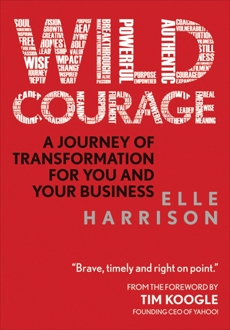 Wild Courage: A Journey of Transformation for You and Your Business, Harrison, Elle