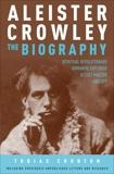 Aleister Crowley: The Biography: Spiritual Revolutionary, Romantic Explorer, Occult Master - and Spy, Churton, Tobias