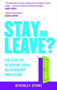 Stay or Leave?: 6 Steps to Make the Right Decision About Your Relationship, Stone, Beverley
