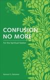 Confusion No More: For the Spiritual Seeker, Balsekar, Ramesh S.