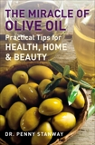 The Miracle of Olive Oil: Practical Tips for Health, Home and Beauty, Stanway, Penny