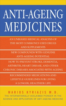 Anti-Ageing Medicines: The Facts, What Works and What Doesn't, Kyriazis, Marios