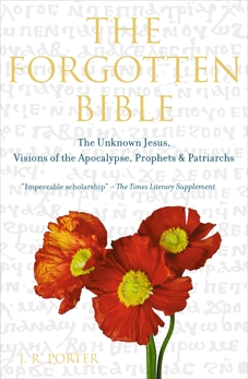 The Forgotten Bible: The Unknown Jesus, Visions of the Apocalypse, Prophets and Patriarchs, Porter, J.R.