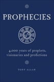 Prophecies: 4,000 Years of Prophets, Visionaries and Predictions, Allan, Tony