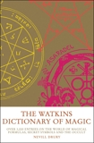 The Watkins Dictionary of Magic: Over 3000 Entries on the World of Magical Formulas, Secret Symbols and the Occult, Drury, Nevill