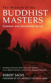 The Wisdom of the Buddhist Masters: Common and Uncommon Sense, Sachs, Robert