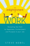 The Enlightenment of Work: Revealing the Path to Happiness, Contentment and Purpose in your Job, Nobel, Steve