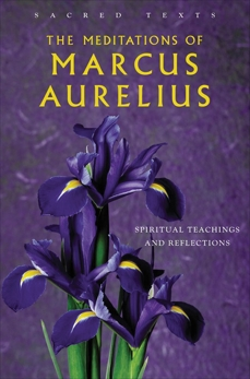 The Meditations of Marcus Aurelius: Spiritual Teachings and Reflections,
