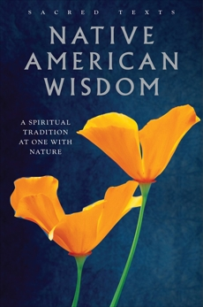Native American Wisdom: A Spiritual Tradition at One with Nature,