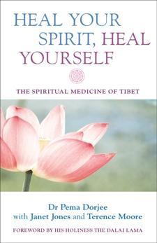 Heal Your Spirit, Heal Yourself: The Spiritual Medicine of Tibet, Dorjee, Pema
