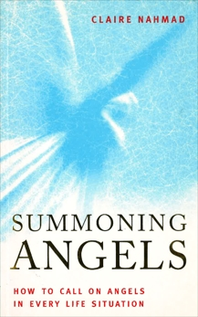 Summoning  Angels: How to Call on Angels in Every Life Situation, Nahmad, Claire