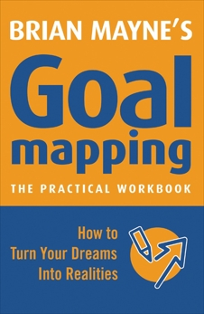 Goal Mapping: How To Turn Your Dreams into Realities, Mayne, Brian